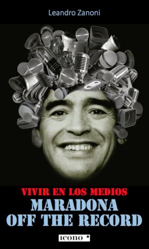 VIVIR EN LOS MEDIOS. MARADONA OFF THE RECORD