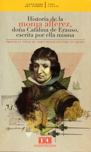 HISTORIA DE LA MONJA ALFÉREZ DOÑA CATALINA DE ERAUSO, ESCRITA POR ELLA MISMA