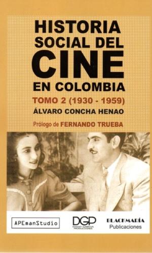 HISTORIA SOCIAL DEL CINE EN COLOMBIA TOMO 2 (1930 – 1959