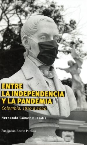ENTRE LA INDEPENDENCIA Y LA PANDEMIA Colombia, 1810 a 2020